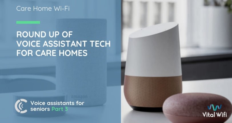 A Round-Up of Voice Assistant technologies for Care Homes