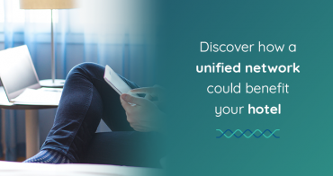 How a Unified Network Can Help a Hotelier